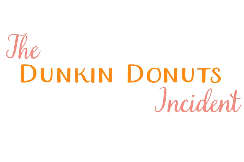 The Dunkin Donuts Incident…