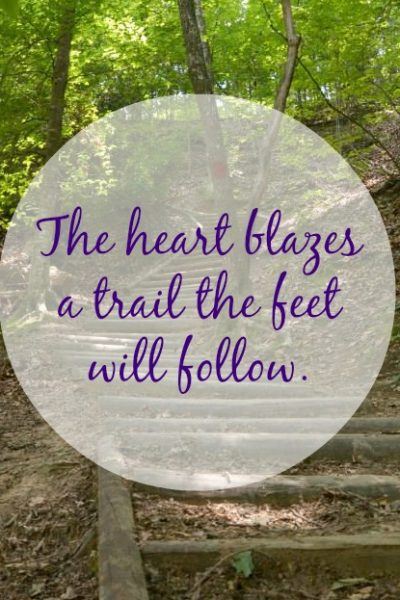 Your Heart Blazes A Trail Your Feet Will Follow