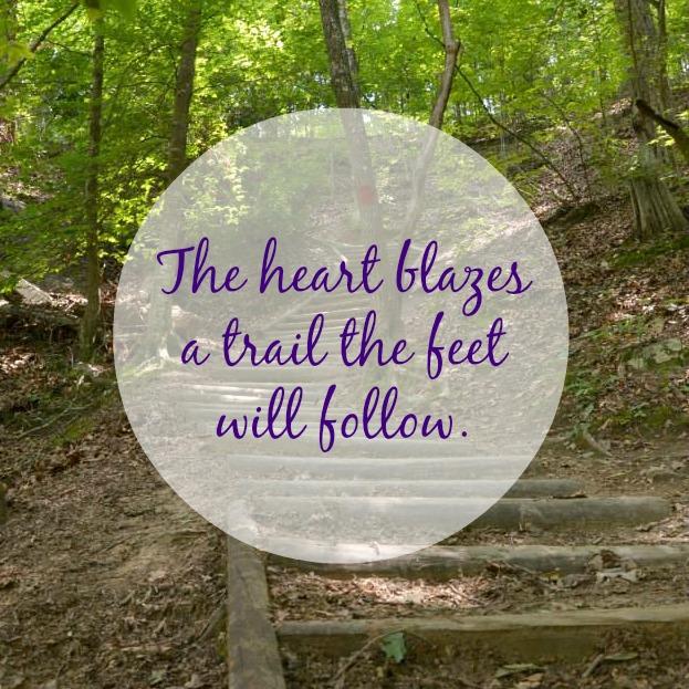 The Heart Blazes A Trail the Feet Will Follow