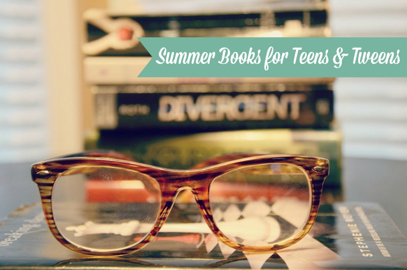 Good {Summer} Reads for Tweens & Teens