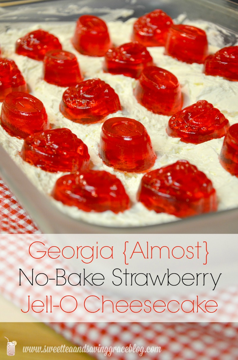 Georgia Almost No-Bake Strawberry Jell-O Cheesecake    Sweet Tea & Saving Grace