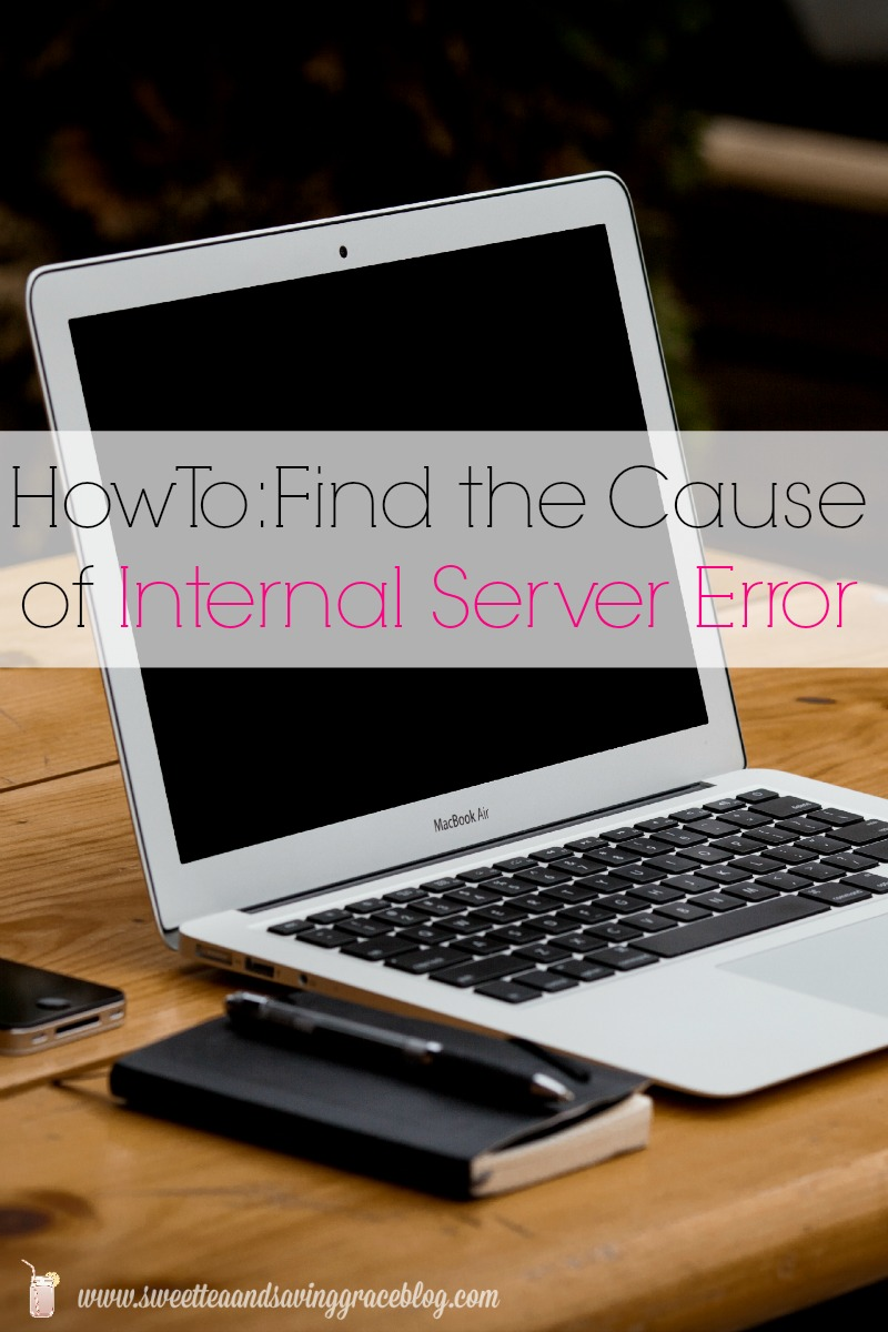 How to Fix Internal Server Error  |  Sweet Tea & Saving Grace