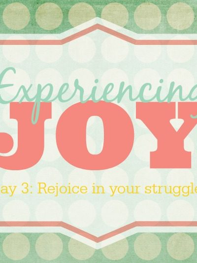 Rejoice in Your Strugges – Experiencing Joy
