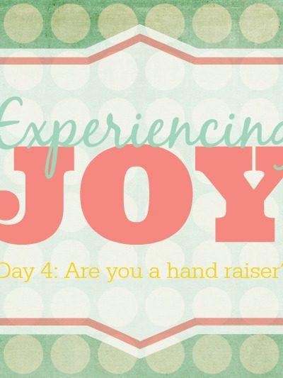 Are You A Hand Raiser? – Experiencing Joy