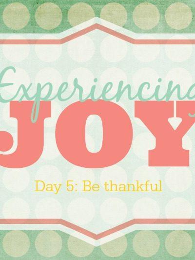 Be Thankful – Experiencing Joy