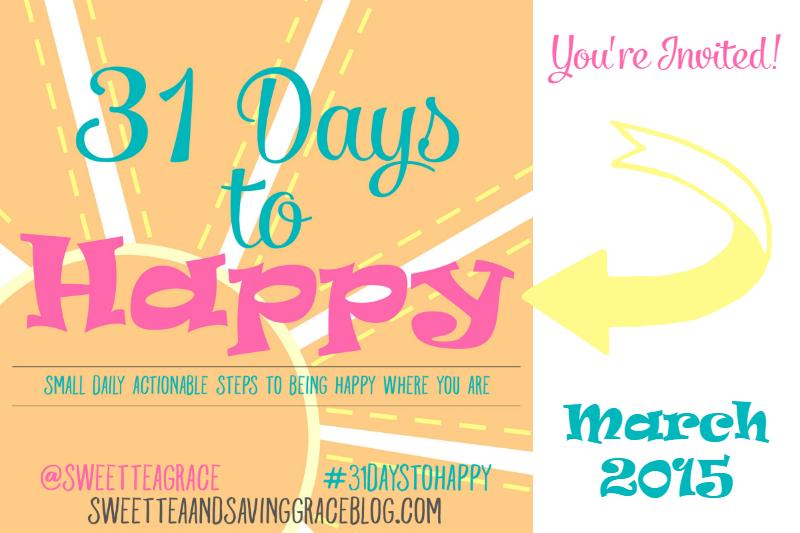 31 Days to Happy | Sweet Tea & Saving Grace