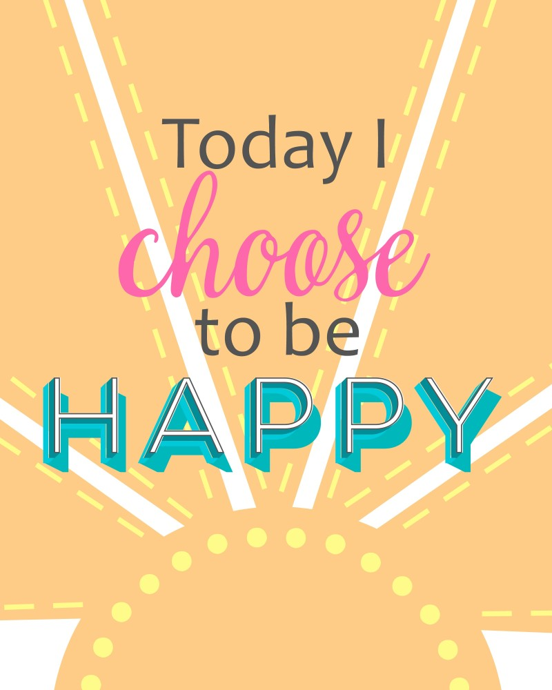 Today I Choose To Be Happy 8x10