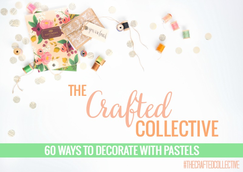 60 Ways to Decorate with Pastels #CraftedCollective | Sweet Tea & Saving Grace