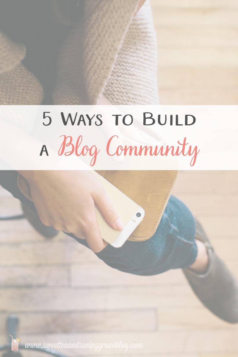 5 Ways to Build a Blog Community  |  Sweet Tea & Saving Grace