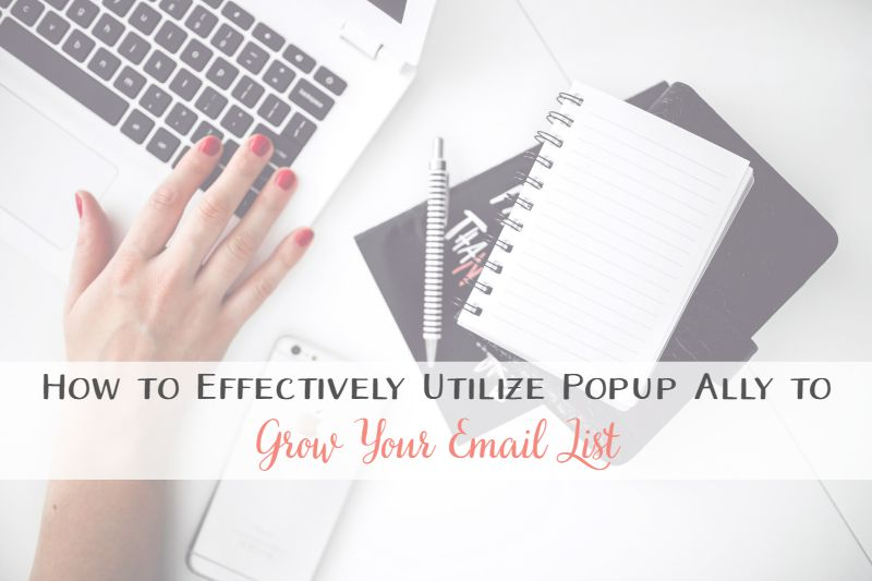 How to Effectively Utilize Popup Ally to Grow Your Email List