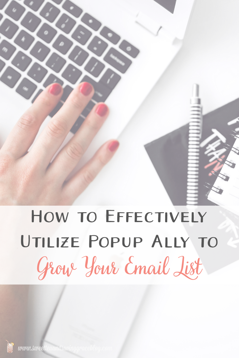 How to Effectively Utilize Popup Ally To Grow Your Email List  |  Sweet Tea & Saving Grace