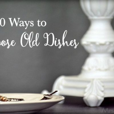 10 Simple Ways to Repurpose Old Dishes