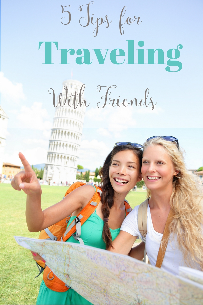 5 Tips On Traveling With Friends. Everyone Plan, Similar Spending Styles, Keep Track of Expenses, Don't Do Everything Together, Time Alone Every Day