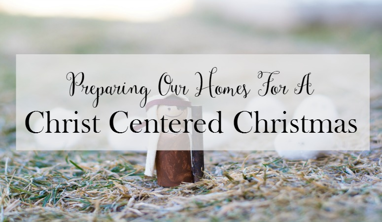 Preparing Our Homes For A Christ Centered Christmas
