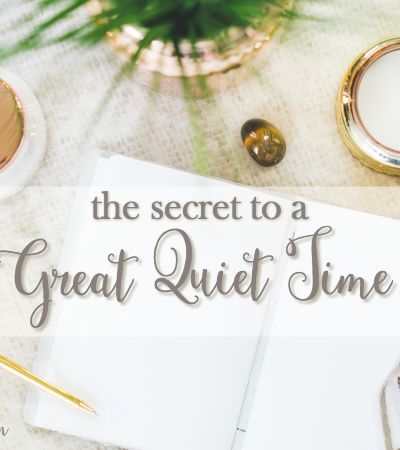 The Secret to a GREAT Quiet Time