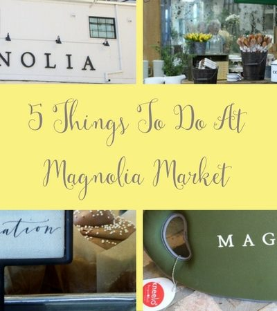 5 Things To Do At Magnolia Market