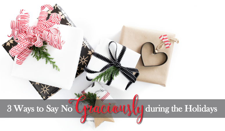 3 Ways to Say No Graciously during the Holidays