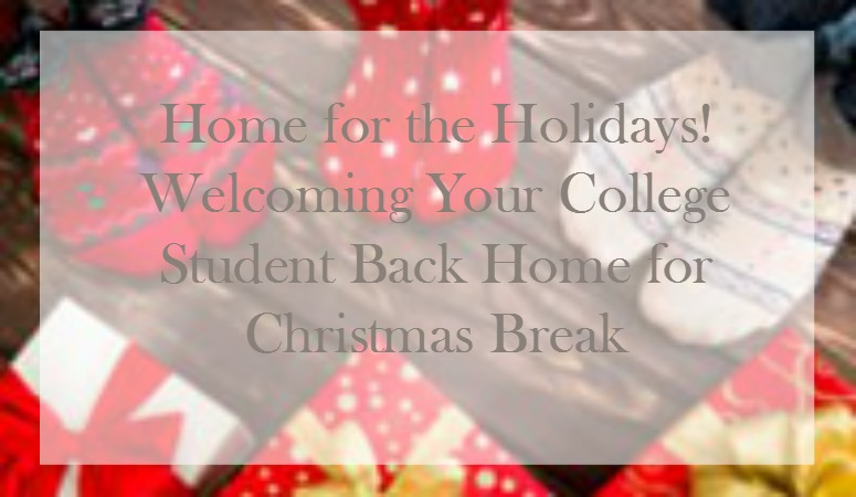 Home for the Holidays! Welcoming Your College Student Back for Christmas Break!