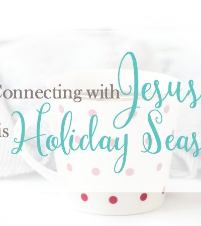 Connecting with Jesus this Holiday Season
