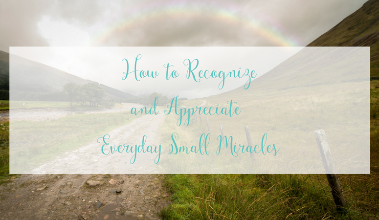 How to Recognize and Appreciate Everyday Small Miracles