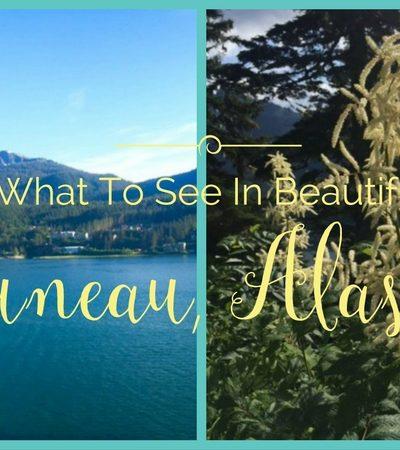 What To See In Beautiful Juneau, Alaska