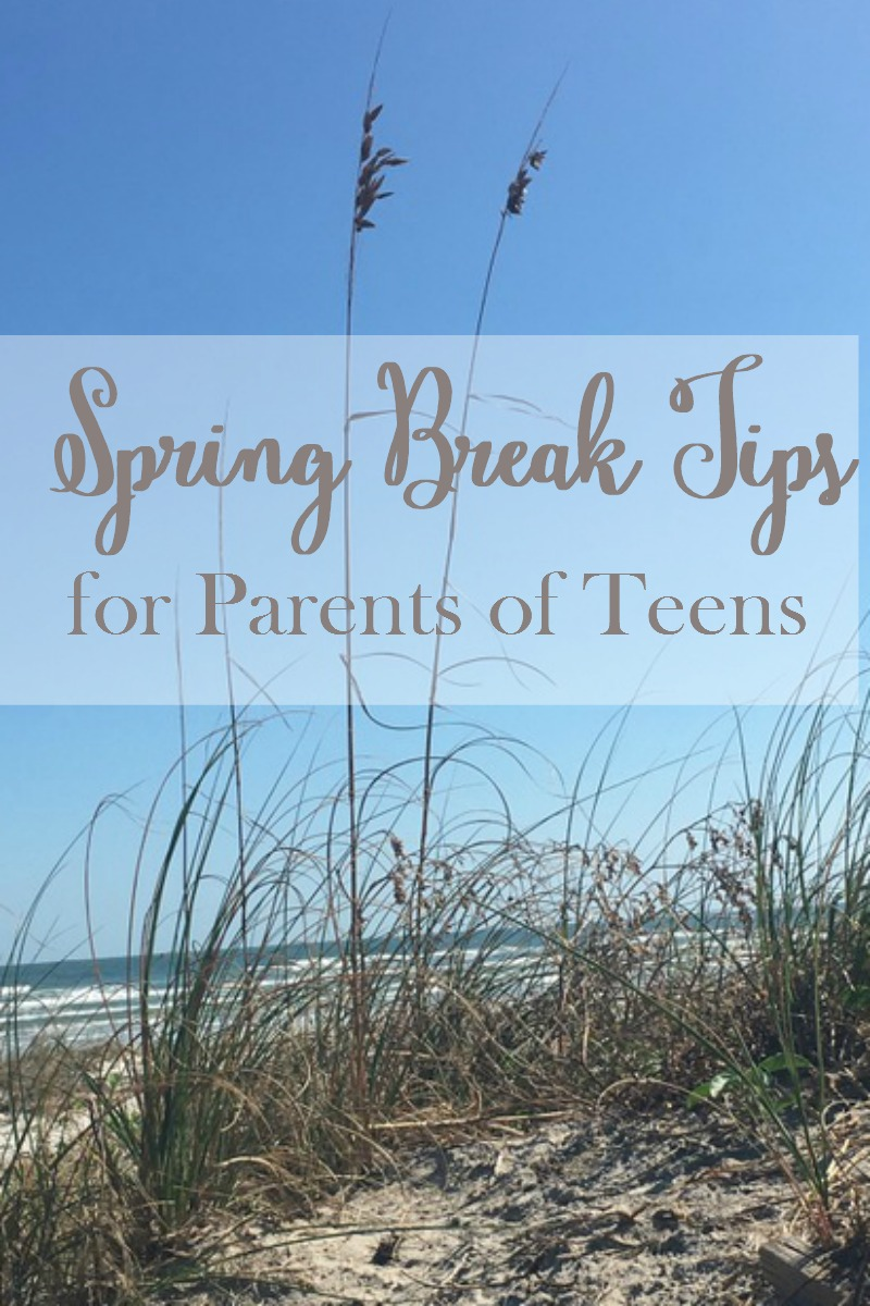 Spring Break Tips for Parents of Teens!
