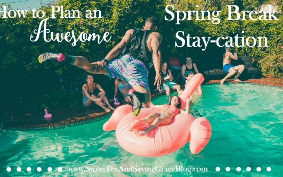 How to Plan an Awesome Spring Break Stay-cation