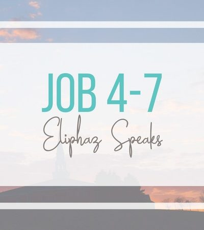 Job 4-7: Eliphaz Speaks to Job