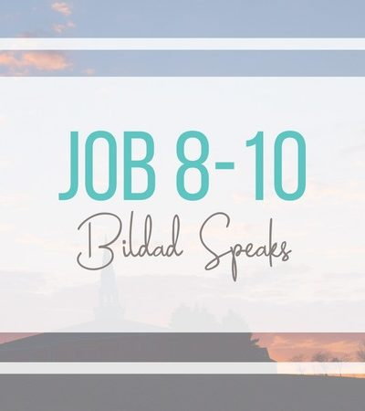 Job 8-10: Bildad Speaks to Job