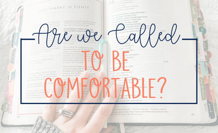Comfort is not a product of our faith; it is a byproduct of a loving God who is there for us when we suffer. We are not called to be comfortable; we are called to GO and make disciples.